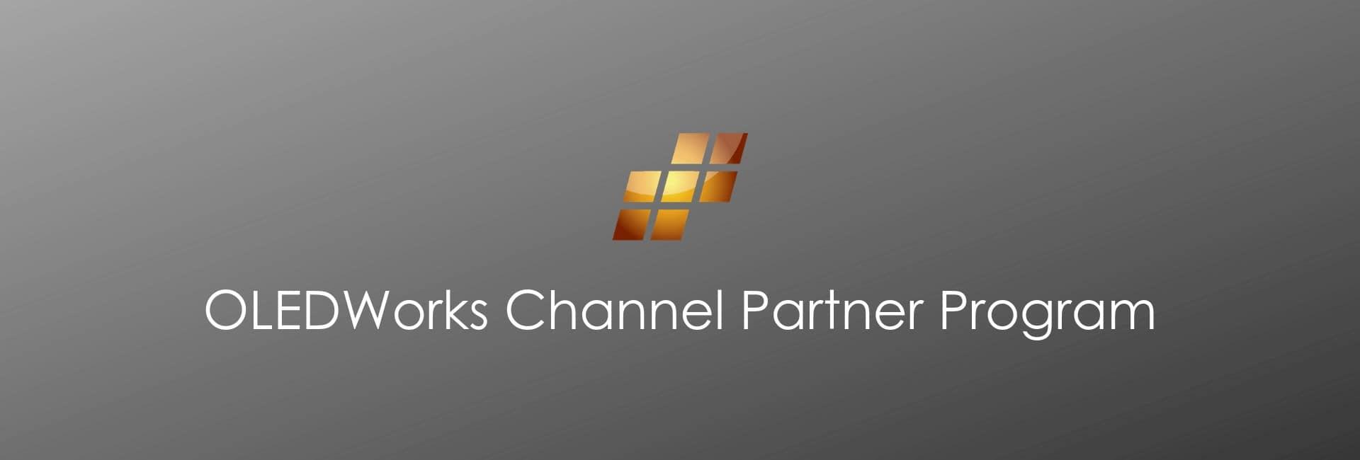 OLEDWorks Channel Partner Program