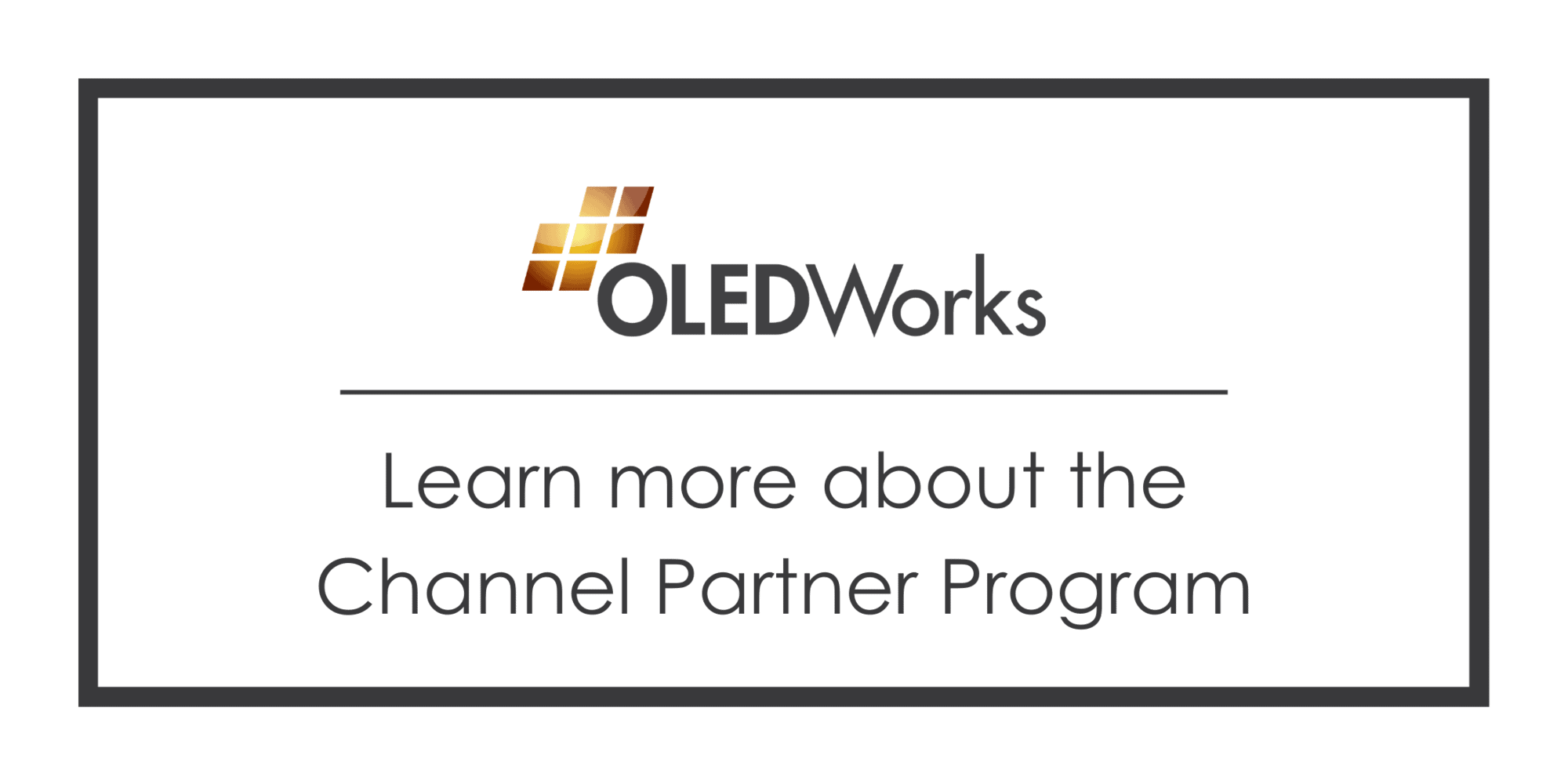 Learn more about the Channel Partner Program | OLEDWorks